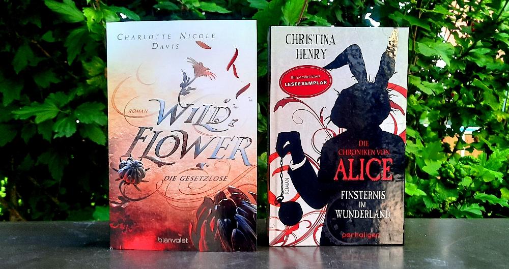 Wild Flowers - Die Gesetzlose von Charlotte Nicole Davis & Die Chroniken von Alice - Finsternis im Wunderland von Christina Henry